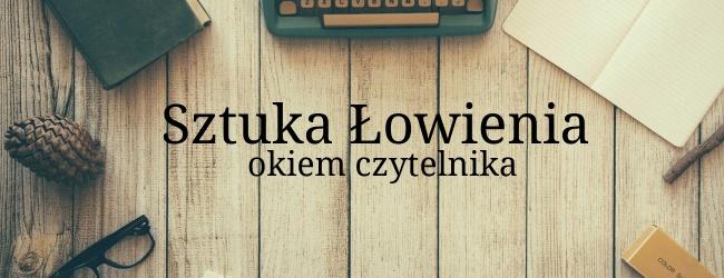 """""""Sztuka Łowienia"""" okiem czytelnika"""